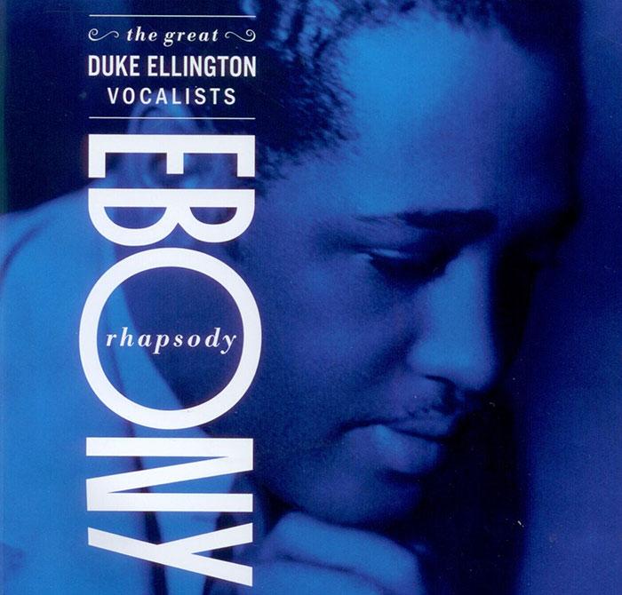 Ebony Rhapsody: The Great Ellington Vocalists