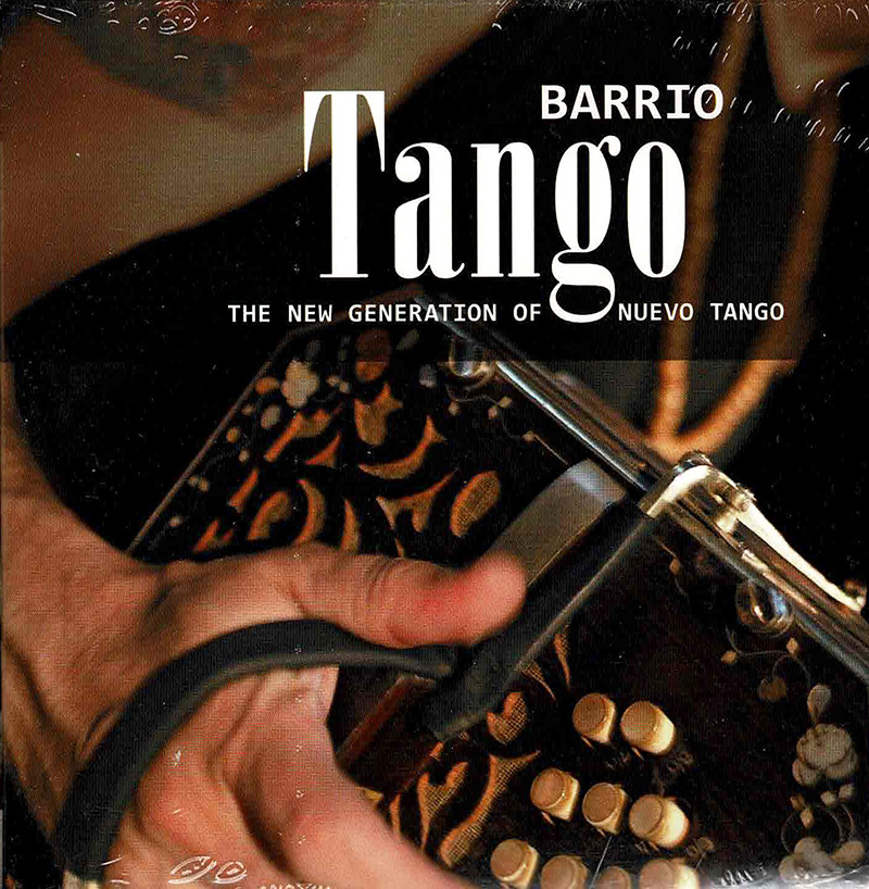 Barrio Tango: The New Generation of Nuevo Tango