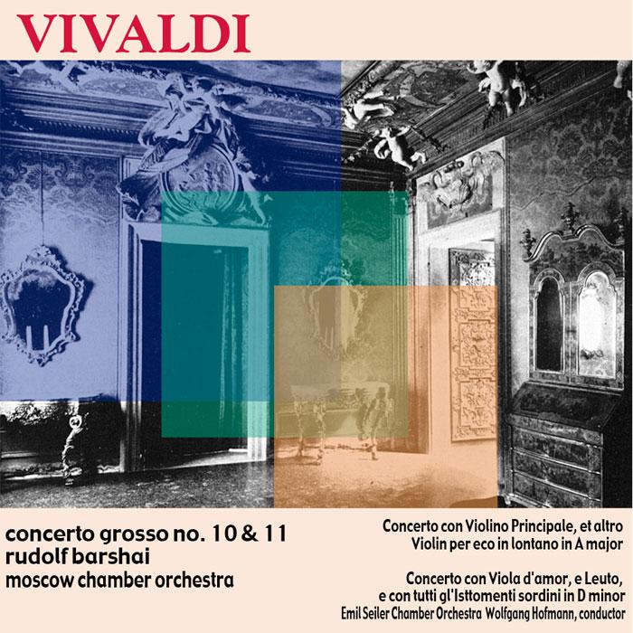 Vivaldi Concerto Grosso No. 10 & 11 / Concerto in A major / Concerto in D minor /