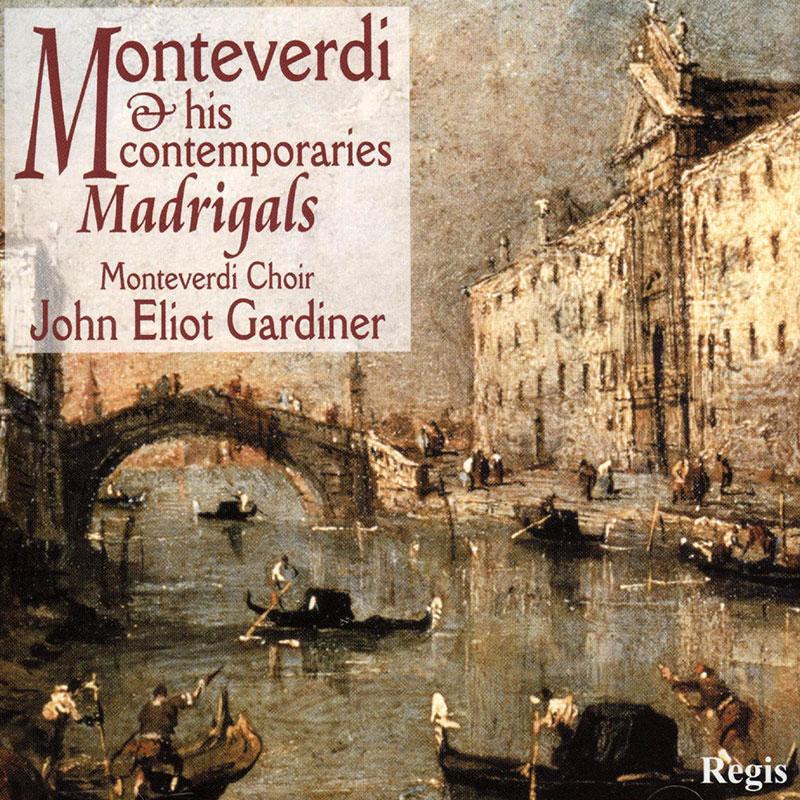 Monteverdi & His Contemporaries: Madrigals